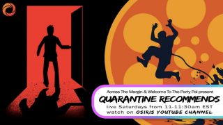Osiris Media Presents: Across The Margin / Welcome To The Party Pal's Quarantine Recommends