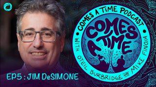 Comes A Time Episode 5: Jim DeSimone