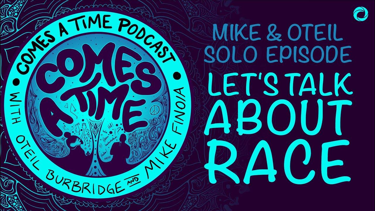 Comes A Time: Let's Talk About Race