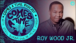 Comes A Time: Roy Wood Jr.