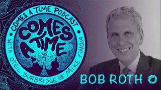 Comes a Time: Bob Roth
