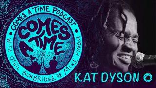 Comes a Time: Kat Dyson