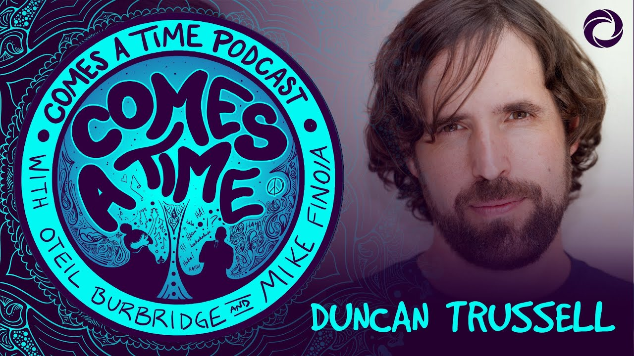 Comes A Time: Duncan Trussell