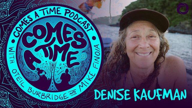 Comes A Time: Denise Kaufman