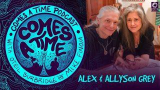 Comes A Time: Alex & Allyson Grey