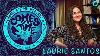 Comes A Time: Laurie Santos