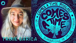 Comes A Time: Trixie Garcia